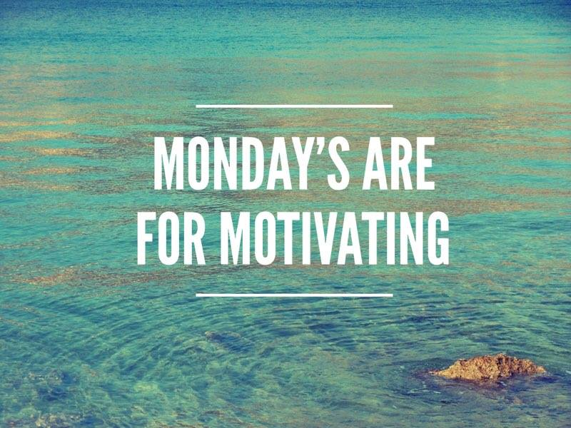 Mondays are for Motivating !